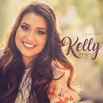 É só crer – Kelly Benigno