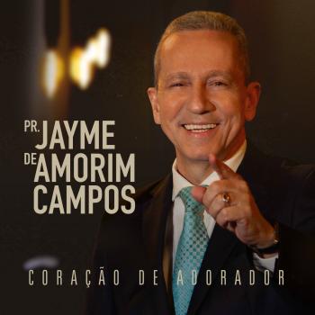 Coração de adorador – Pr Jayme de Amorim Campos
