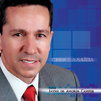 Crer é a saída – Pr. Jayme de Amorim Campos