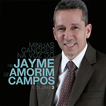 Minhas canções na voz do Pr. Jayme de Amorim Campos vol. 3 – Pr. Jayme de Amorim Campos