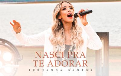 """Fernanda Santos estreia na Graça Music com o single """"Nasci pra Te adorar"""""""