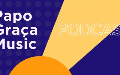 Podcast destaca novidades das produções e dos artistas Graça Music