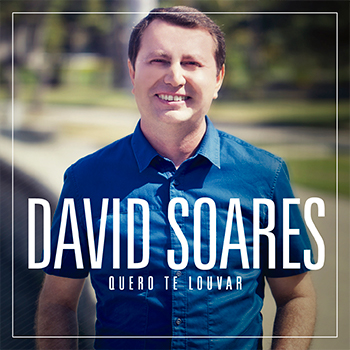Quero Te louvar – David Soares