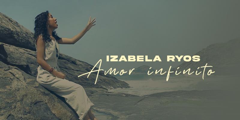 "Izabela Ryos lança videoclipe de ""Amor infinito"""